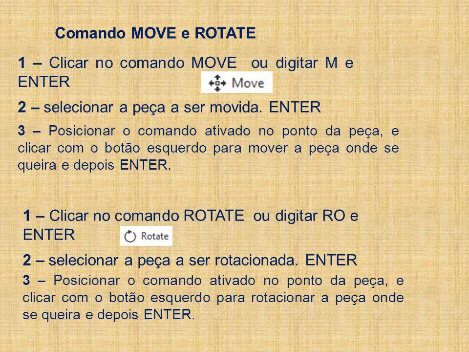 Comando MOVE e ROTATE 1 – Clicar no comando MOVE ou digitar M e ENTER 2 – selecionar a peça a ser movida.