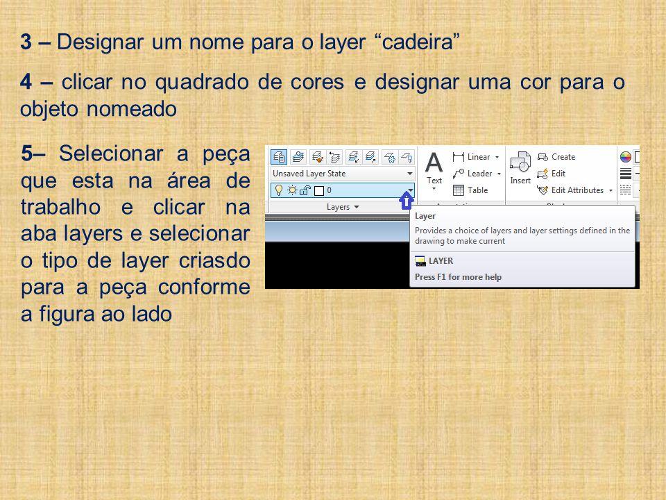 3 – Designar um nome para o layer cadeira 4 – clicar no quadrado de cores e designar uma cor para o objeto nomeado 5– Selecionar a peça que esta na área de trabalho e clicar na aba layers e selecionar o tipo de layer criasdo para a peça conforme a figura ao lado