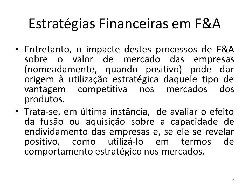 Estratégias Financeiras em F&A Entretanto, o impacte destes processos de F&A sobre o valor de mercado das empresas (nomeadamente, quando positivo) pod