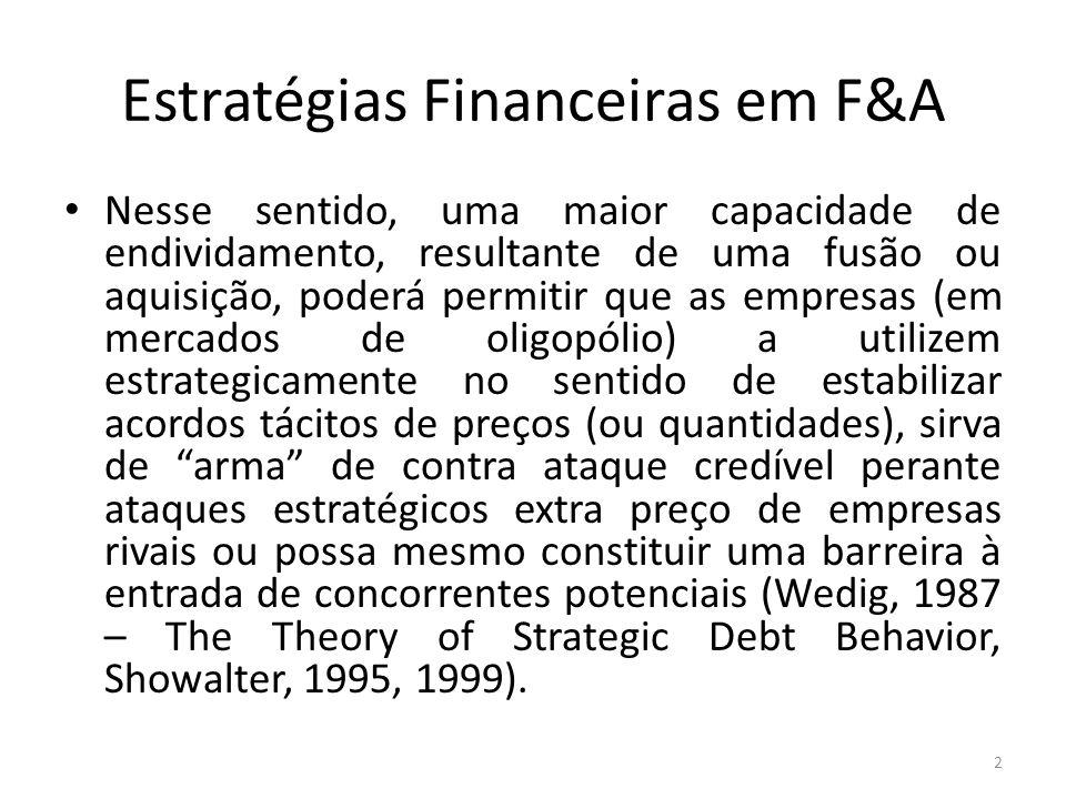 Estratégias Financeiras em F&A Nesse sentido, uma maior capacidade de endividamento, resultante de uma fusão ou aquisição, poderá permitir que as empr