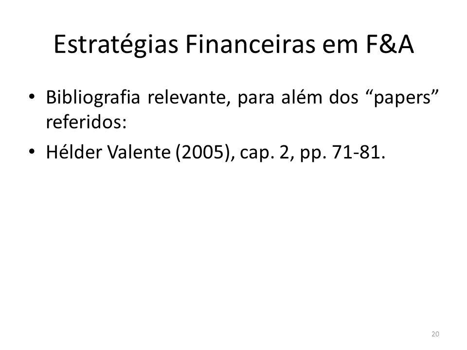 """Estratégias Financeiras em F&A Bibliografia relevante, para além dos """"papers"""" referidos: Hélder Valente (2005), cap. 2, pp. 71-81. 20"""