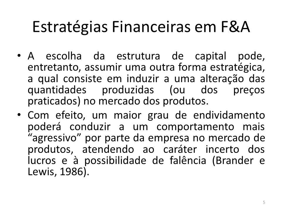 Estratégias Financeiras em F&A A escolha da estrutura de capital pode, entretanto, assumir uma outra forma estratégica, a qual consiste em induzir a u