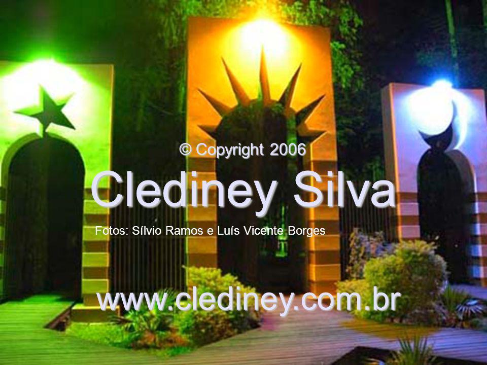 © Copyright 2006 Clediney Silva www.clediney.com.br Fotos: Sílvio Ramos e Luís Vicente Borges