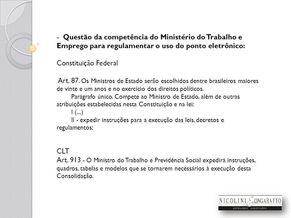 - Questão da competência do Ministério do Trabalho e Emprego para regulamentar o uso do ponto eletrônico: Constituição Federal Art.
