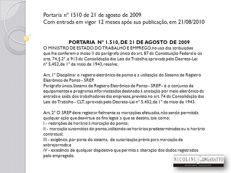 Portaria nº 1510 de 21 de agosto de 2009 Com entrada em vigor 12 meses após sua publicação, em 21/08/2010 PORTARIA Nº 1.510, DE 21 DE AGOSTO DE 2009 O MINISTRO DE ESTADO DO TRABALHO E EMPREGO, no uso das atribuições que lhe conferem o inciso II do parágrafo único do art.