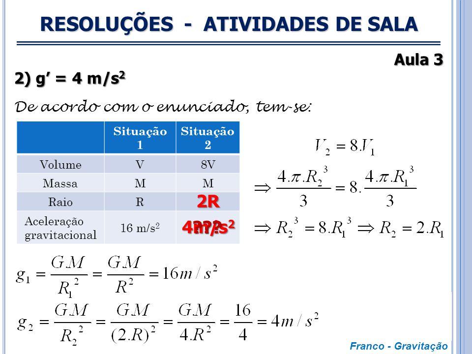 RESOLUÇÕES - ATIVIDADES DE SALA Aula 3 1) V ≈ 7.10 3 m/s Para que o satélite em questão realize trajetória circular conforme desejado a força gravitac