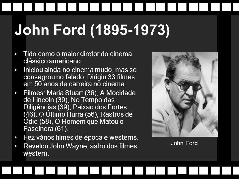 Nomes: John Ford, Howard Howks, Billy Wilder, John Huston, Orson Welles etc. Filmes: E o Vento Levou. Lawrence D'Árabia, Mágico de Oz, Casablanca, Can