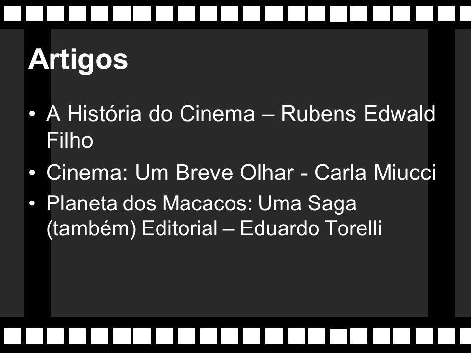 Bibliografia O Que É Cinema – Jean-Claude Bernardet (Ed. Brasiliense, 1980) Cinema: Trajetória no Subdesenvolvimento – Paulo Emílio (Ed. Paz e Terra,