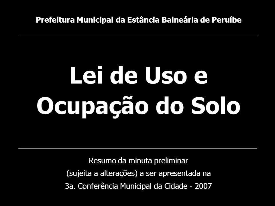 Lei de Uso e Ocupação do Solo Prefeitura Municipal da Estância Balneária de Peruíbe Resumo da minuta preliminar (sujeita a alterações) a ser apresenta