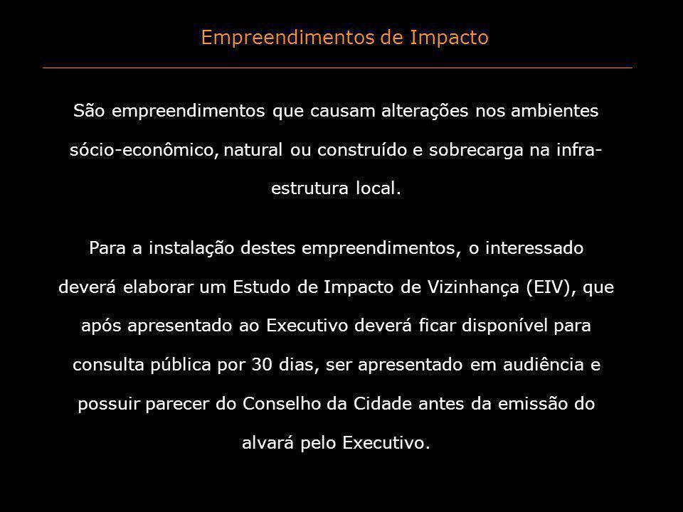 Empreendimentos de Impacto São empreendimentos que causam alterações nos ambientes sócio-econômico, natural ou construído e sobrecarga na infra- estru