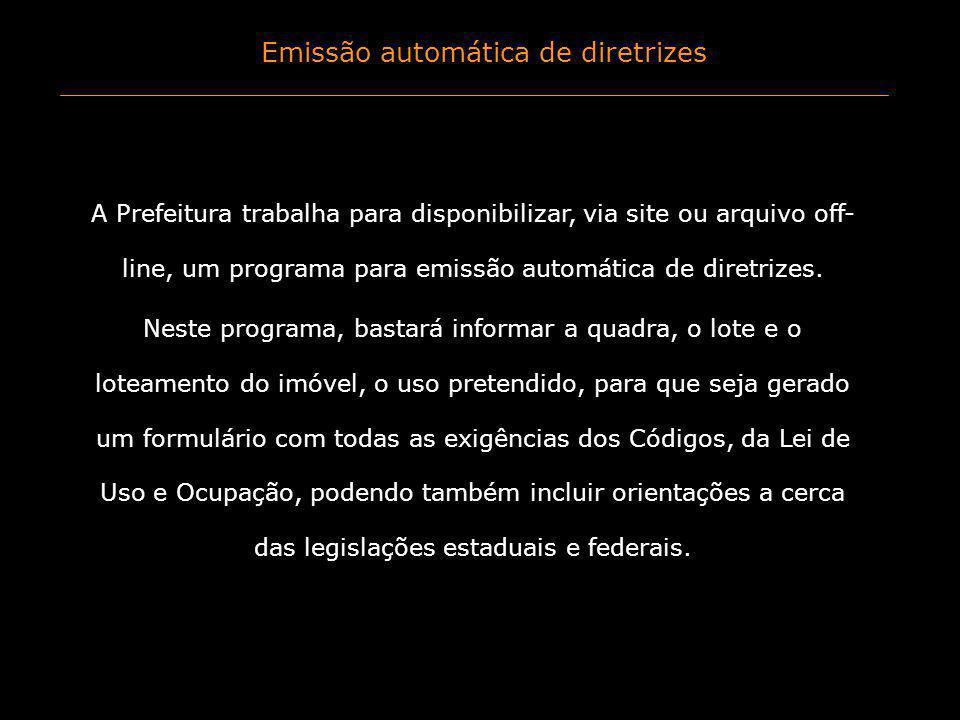 Emissão automática de diretrizes A Prefeitura trabalha para disponibilizar, via site ou arquivo off- line, um programa para emissão automática de dire