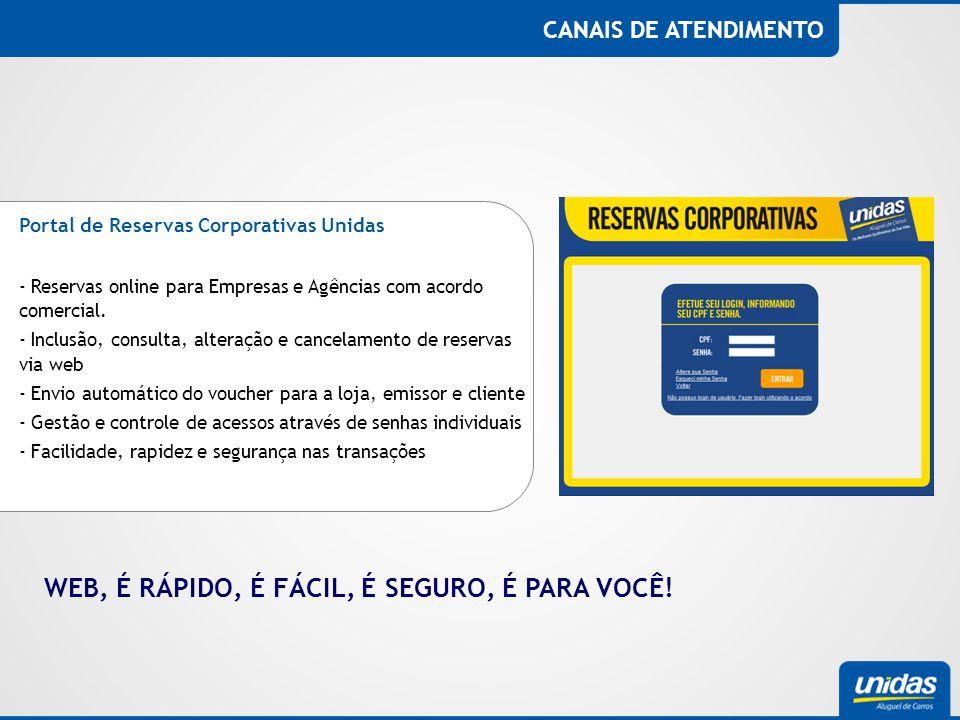 CANAIS DE ATENDIMENTO Portal de Reservas Corporativas Unidas - Reservas online para Empresas e Agências com acordo comercial. - Inclusão, consulta, al