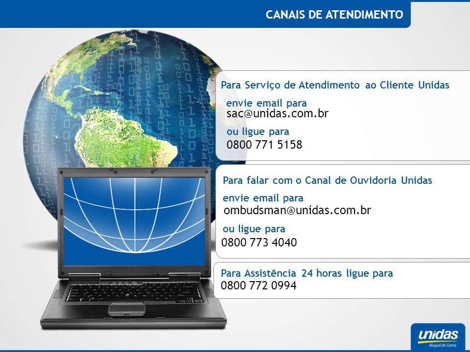 CANAIS DE ATENDIMENTO Para falar com o Canal de Ouvidoria Unidas 0800 773 4040 Para Assistência 24 horas ligue para 0800 772 0994 ombudsman@unidas.com