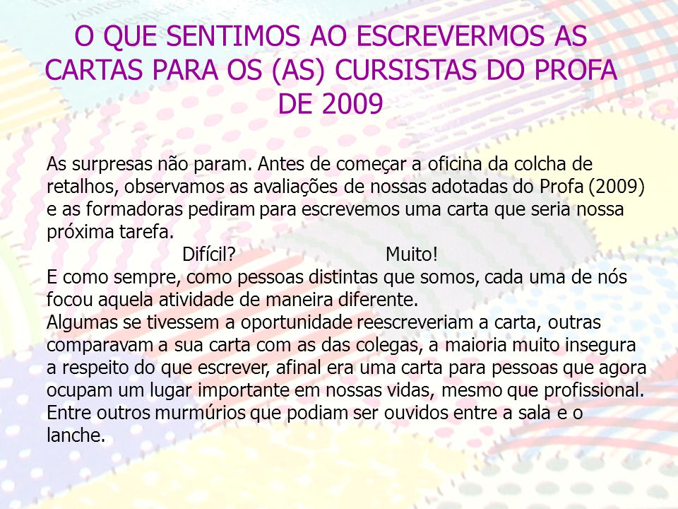 O QUE SENTIMOS AO ESCREVERMOS AS CARTAS PARA OS (AS) CURSISTAS DO PROFA DE 2009 As surpresas não param.