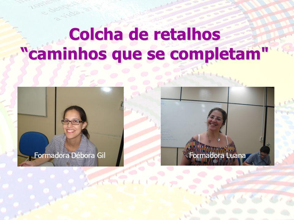 Colcha de retalhos caminhos que se completam Formadora Débora GilFormadora Luana