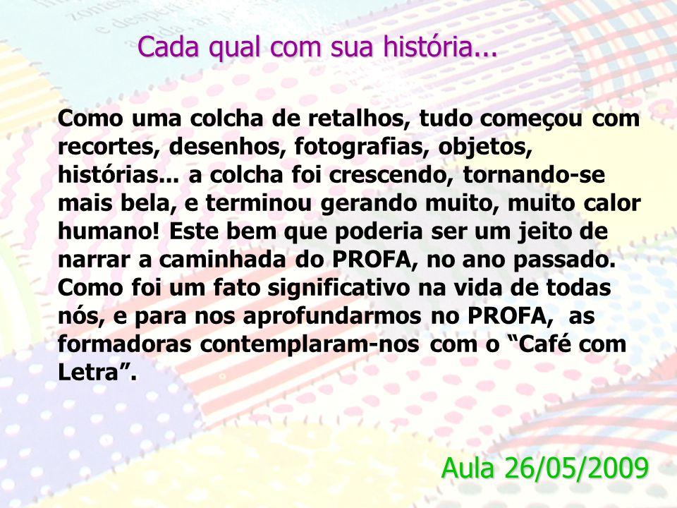 Aula 26/05/2009 Cada qual com sua história...