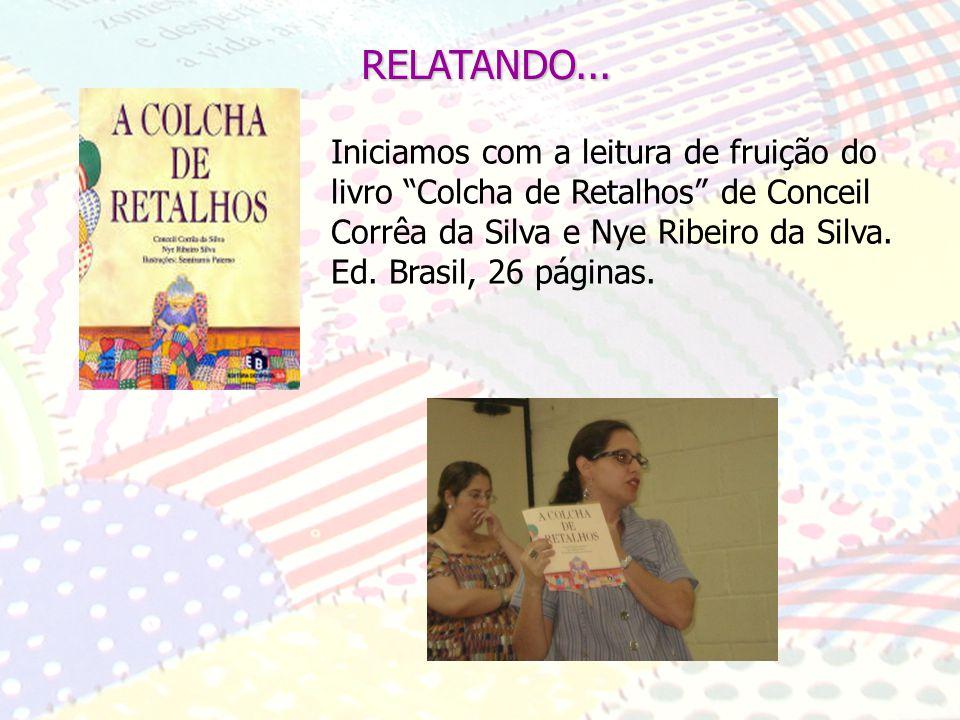 REFERÊNCIAS SILVA, Nye. Colcha de Retalhos ,Ed. Brasil, 1ª ed, SP, 1996.