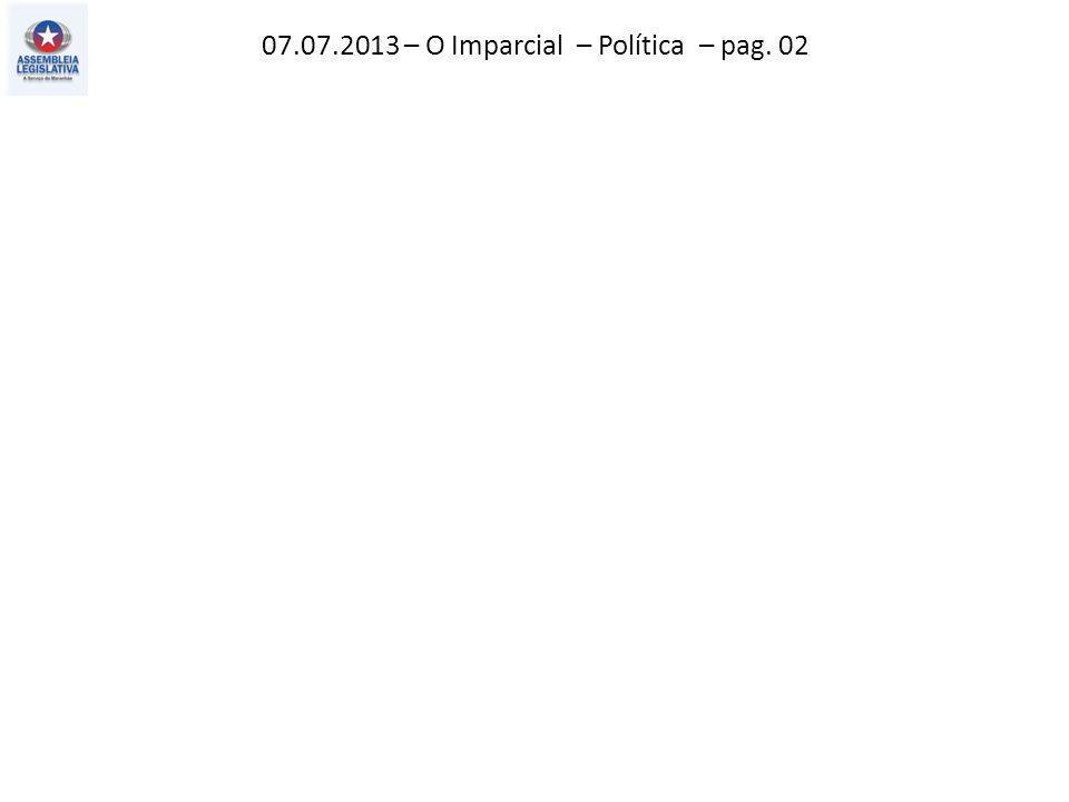 07.07.2013 – O Imparcial – Política – pag. 02