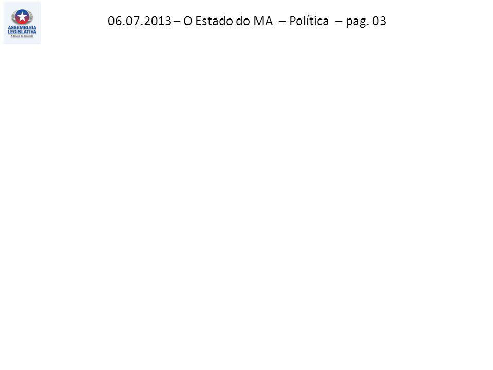 06.07.2013 – O Estado do MA – Política – pag. 03