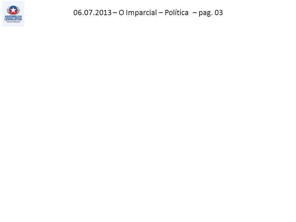 06.07.2013 – O Imparcial – Política – pag. 03