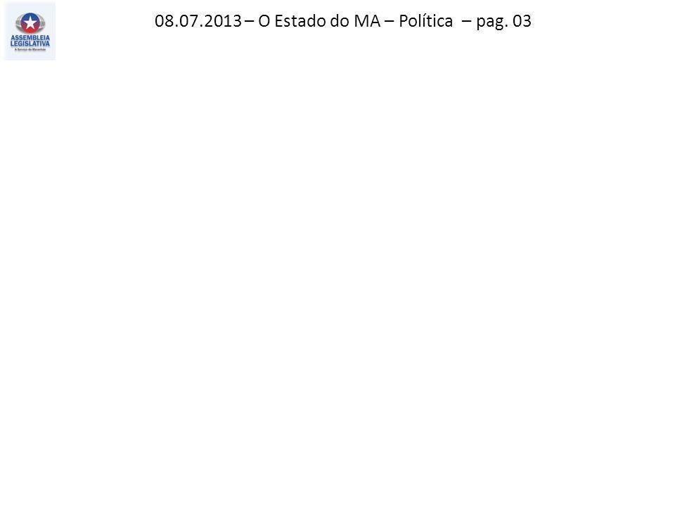03.07.2013 – O Estado MA – Política – pag. 03