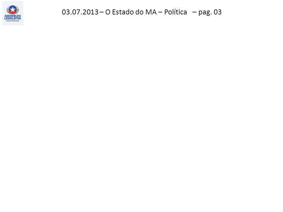 03.07.2013 – O Estado do MA – Política – pag. 03