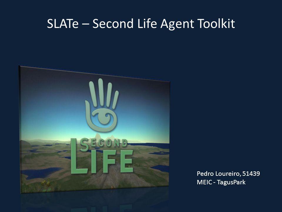 SLATe – Second Life Agent Toolkit Motivação – Rápida expansão de conteúdo dinâmico Utilizadores passaram a criar conteúdo em vez de o apenas usar Objectivos – Estruturar Interacção entre C.P.D.