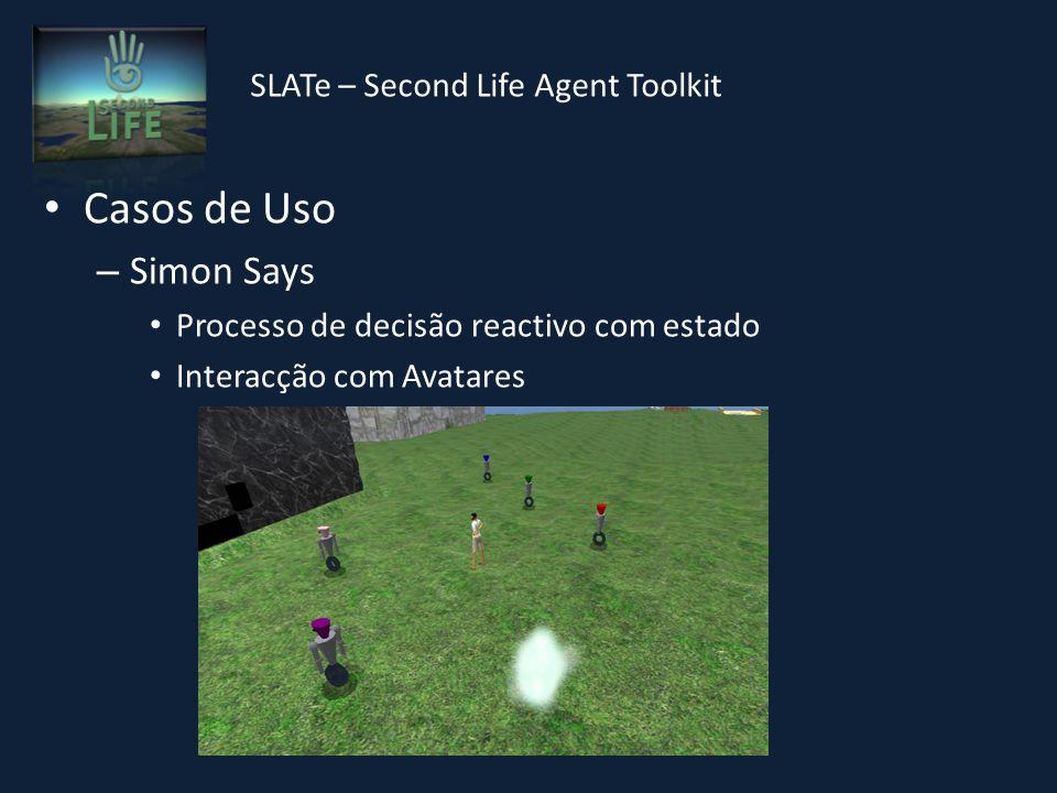 SLATe – Second Life Agent Toolkit Casos de Uso – Simon Says Processo de decisão reactivo com estado Interacção com Avatares