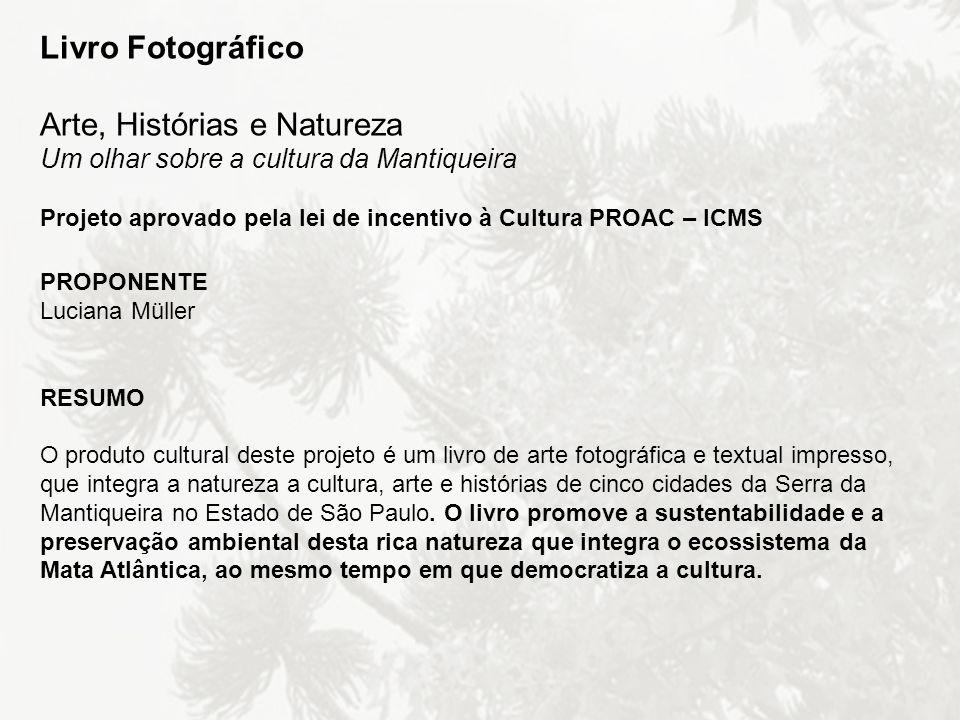 Livro Fotográfico Arte, Histórias e Natureza Um olhar sobre a cultura da Mantiqueira Projeto aprovado pela lei de incentivo à Cultura PROAC – ICMS PRO