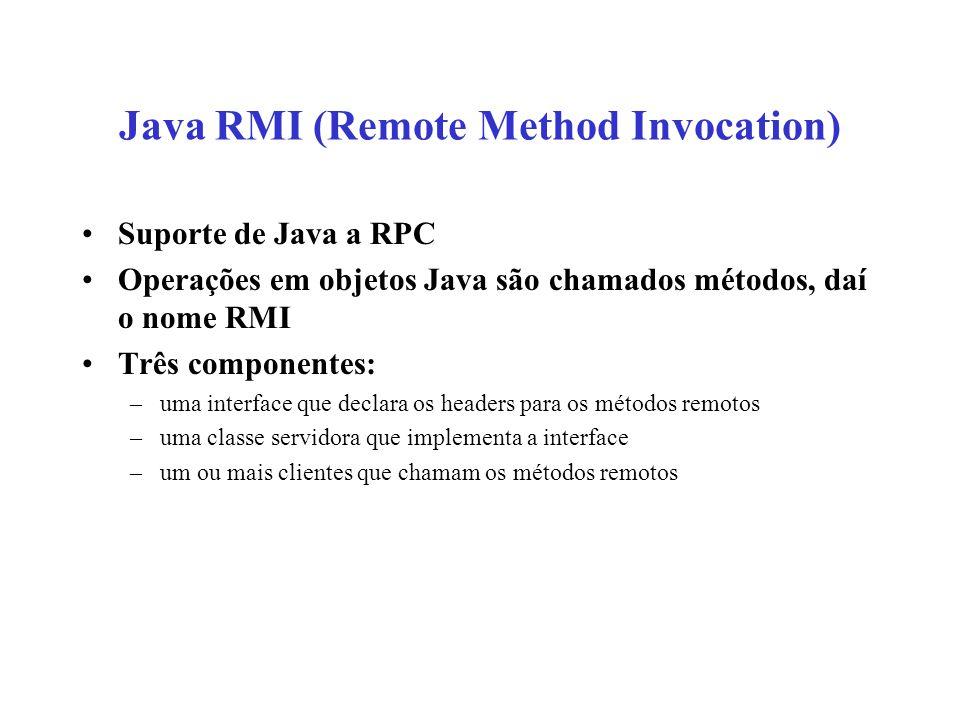 Java RMI (Remote Method Invocation) Suporte de Java a RPC Operações em objetos Java são chamados métodos, daí o nome RMI Três componentes: –uma interf