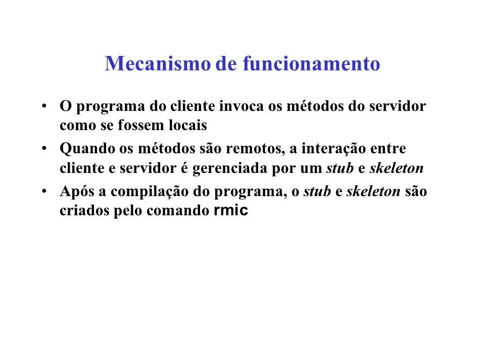 Mecanismo de funcionamento O programa do cliente invoca os métodos do servidor como se fossem locais Quando os métodos são remotos, a interação entre