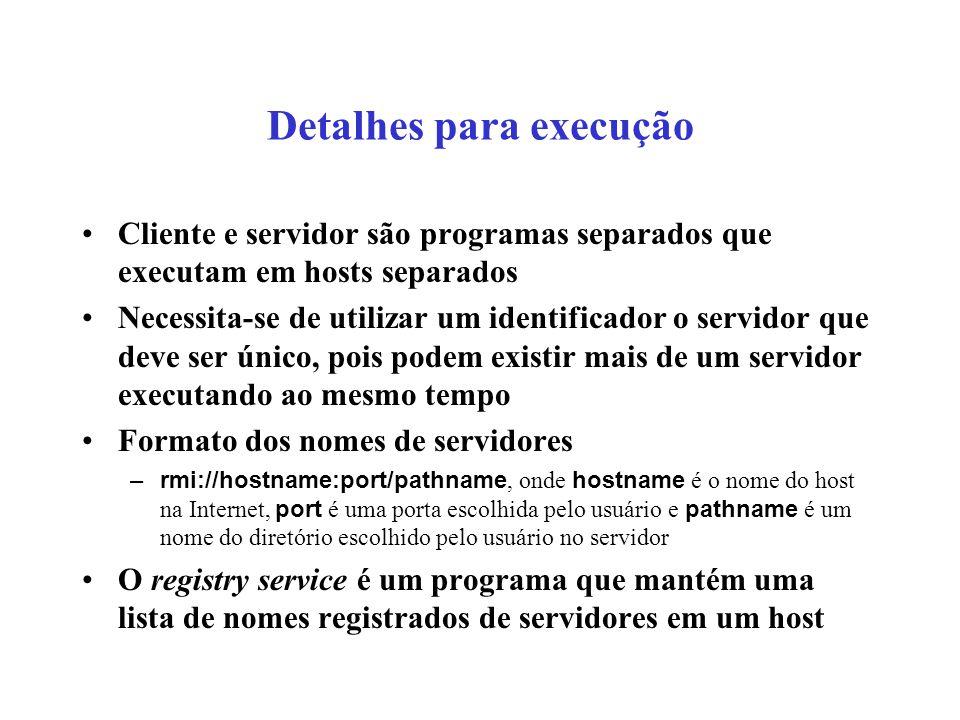 Detalhes para execução Cliente e servidor são programas separados que executam em hosts separados Necessita-se de utilizar um identificador o servidor