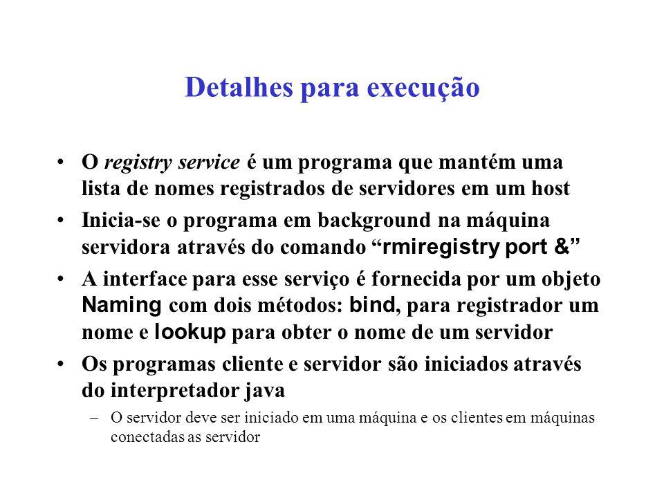 Detalhes para execução O registry service é um programa que mantém uma lista de nomes registrados de servidores em um host Inicia-se o programa em bac