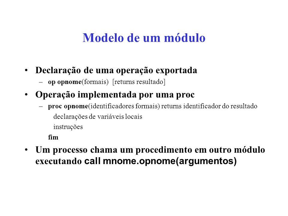 Modelo de um módulo Declaração de uma operação exportada –op opnome(formais) [returns resultado] Operação implementada por uma proc –proc opnome(ident