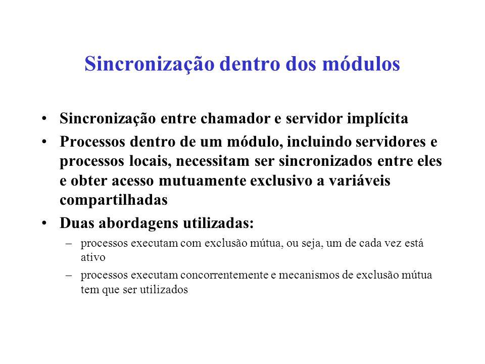 Sincronização dentro dos módulos Sincronização entre chamador e servidor implícita Processos dentro de um módulo, incluindo servidores e processos loc