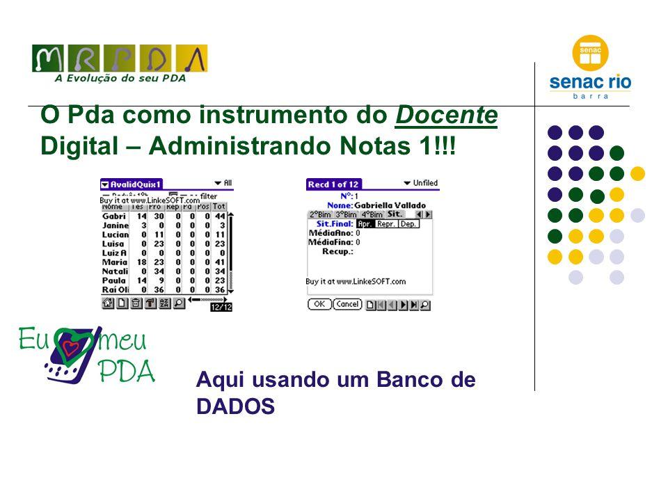 O Pda como instrumento do Docente Digital – Administrando Notas 1!!! Aqui usando um Banco de DADOS
