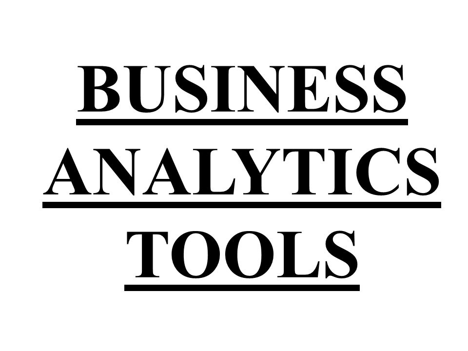 BUSINESS ANALYTICS TOOLS