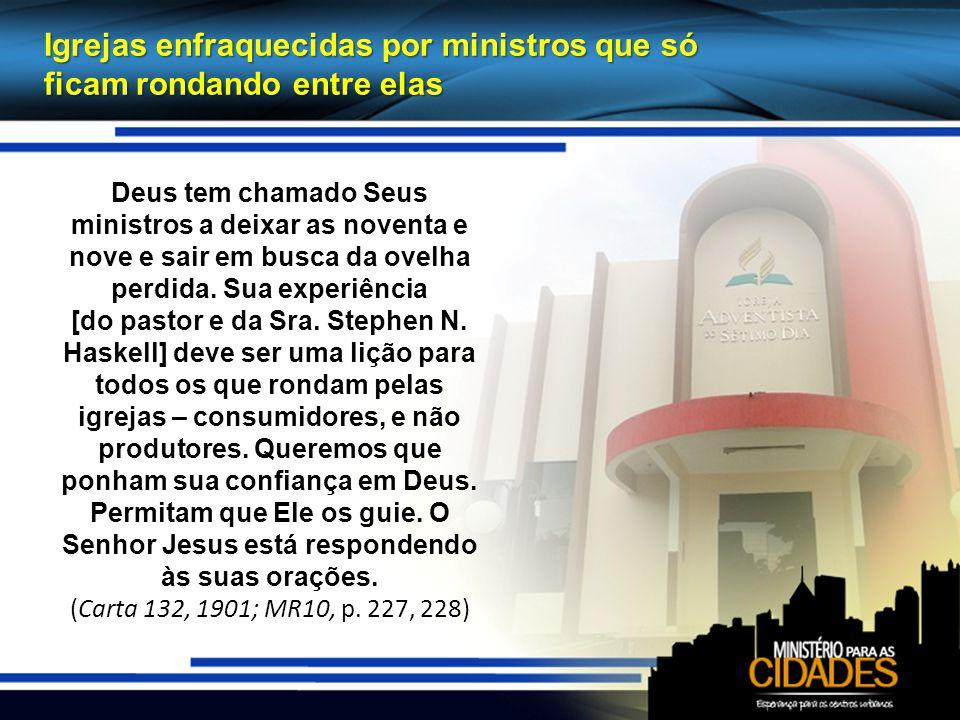 Igrejas enfraquecidas por ministros que só ficam rondando entre elas Deus tem chamado Seus ministros a deixar as noventa e nove e sair em busca da ovelha perdida.