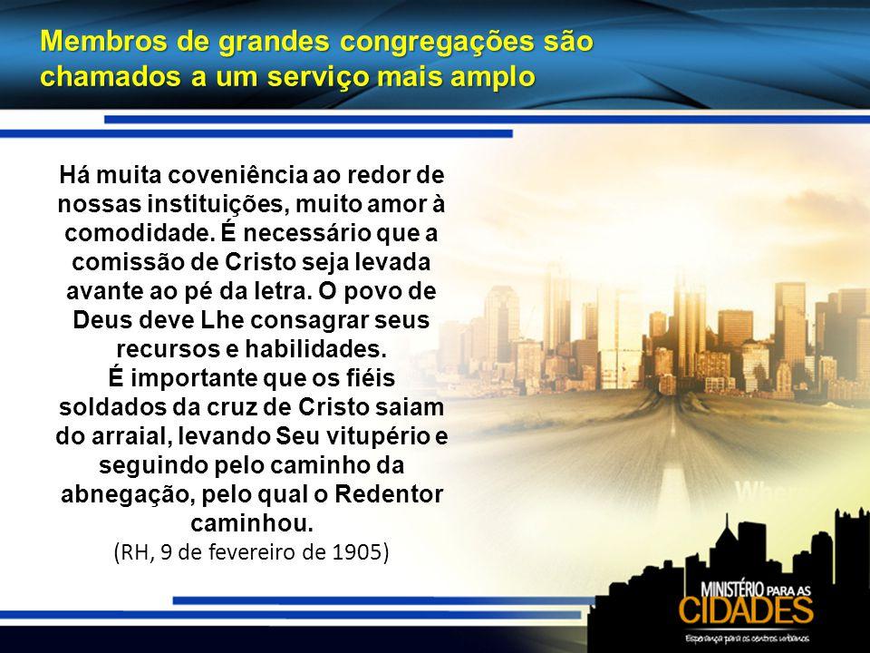 Membros de grandes congregações são chamados a um serviço mais amplo Há muita coveniência ao redor de nossas instituições, muito amor à comodidade.