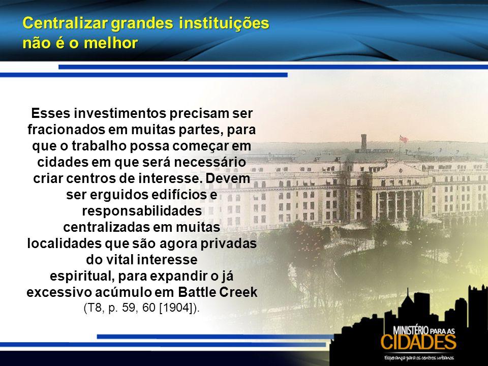 Centralizar grandes instituições não é o melhor Esses investimentos precisam ser fracionados em muitas partes, para que o trabalho possa começar em cidades em que será necessário criar centros de interesse.