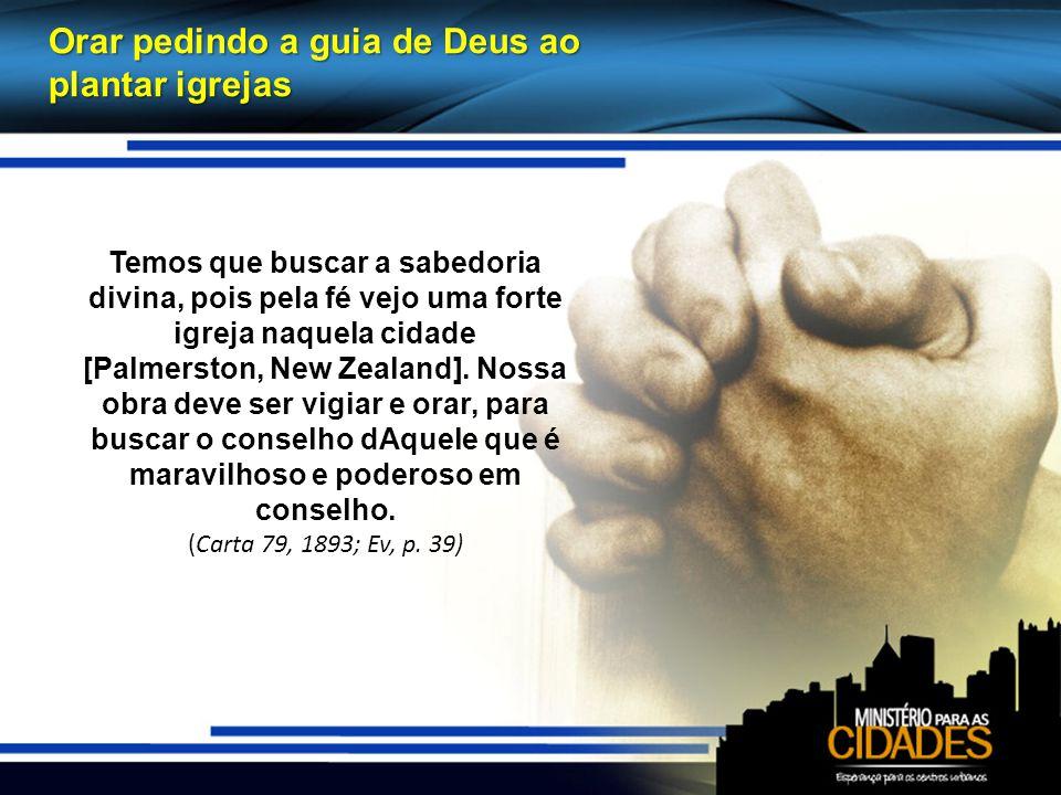 Orar pedindo a guia de Deus ao plantar igrejas Temos que buscar a sabedoria divina, pois pela fé vejo uma forte igreja naquela cidade [Palmerston, New Zealand].