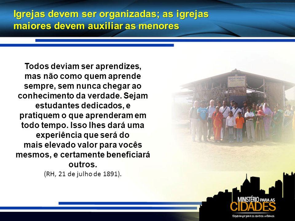 O trabalho deve continuar até que a igreja esteja bem estabelecida Temos que continuar trabalhando até que seja organizada uma igreja e edificada uma humilde casa de culto.