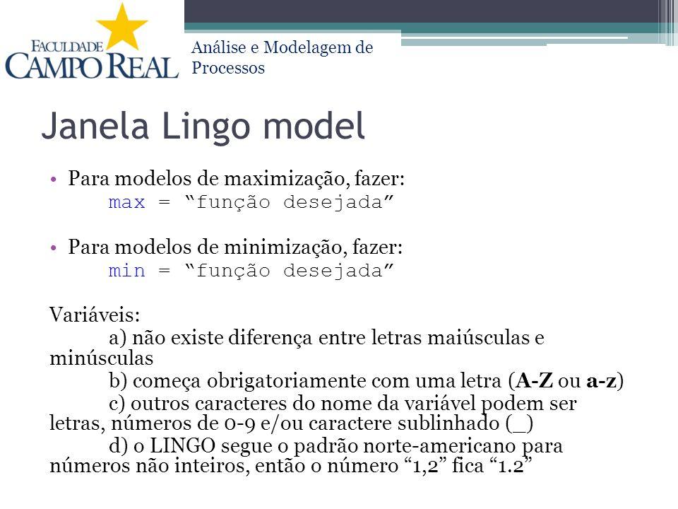 """Análise e Modelagem de Processos Janela Lingo model Para modelos de maximização, fazer: max = """"função desejada"""" Para modelos de minimização, fazer: mi"""