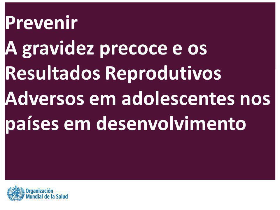 Prevenir A gravidez precoce e os Resultados Reprodutivos Adversos em adolescentes nos países em desenvolvimento