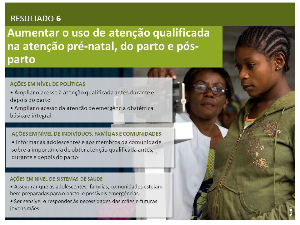 Aumentar o uso de atenção qualificada na atenção pré-natal, do parto e pós- parto AÇÕES EM NÍVEL DE INDIVÍDUOS, FAMÍLIAS E COMUNIDADES Informar as ado