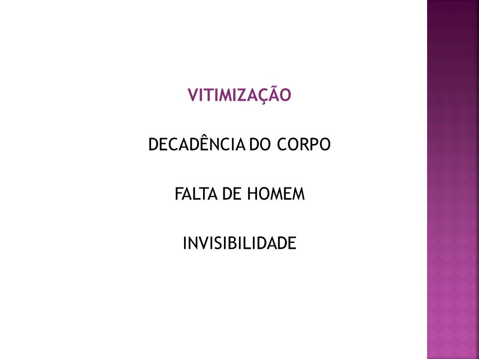 VITIMIZAÇÃO DECADÊNCIA DO CORPO FALTA DE HOMEM INVISIBILIDADE