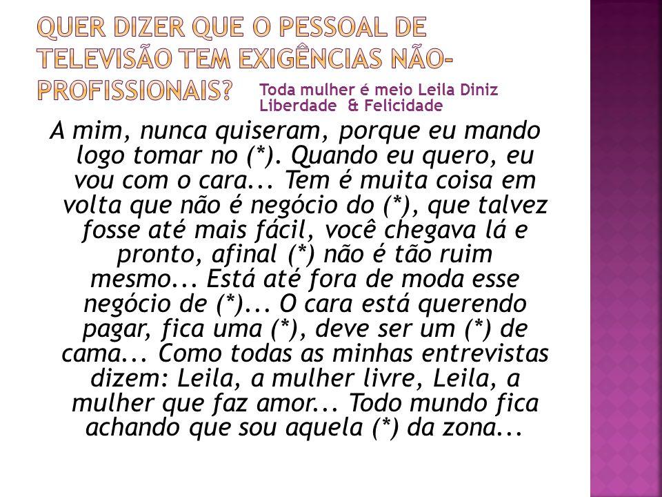 Um corpo livre e feliz Um corpo brasileiro Sônia Braga Uma imitação do corpo europeu no Brasil Vera Fischer A verdadeira mulher brasileira = mistura de três raças Não sou alta, nem loura, não sou magrela, não tenho olhos azuis ou verdes.
