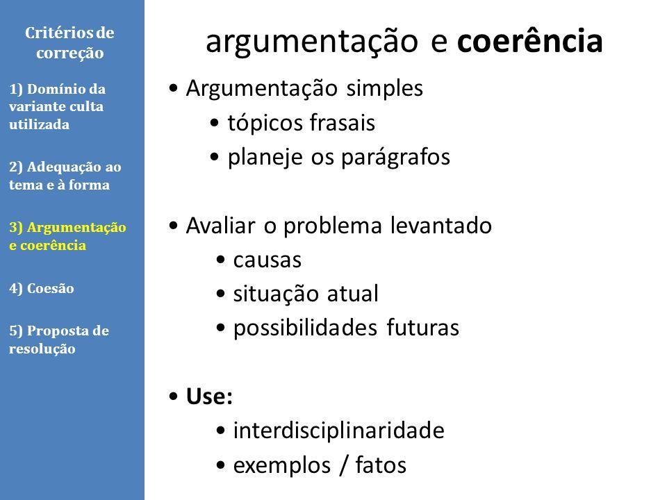 Argumentação simples tópicos frasais planeje os parágrafos Avaliar o problema levantado causas situação atual possibilidades futuras Use: interdiscipl