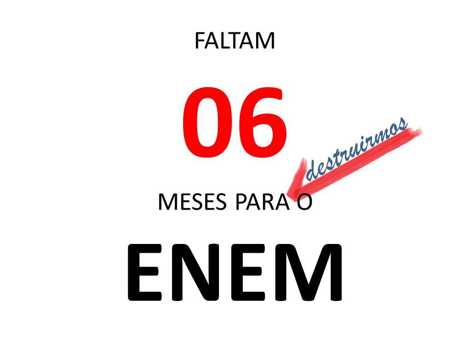 FALTAM 06 MESES PARA O ENEM destruirmos