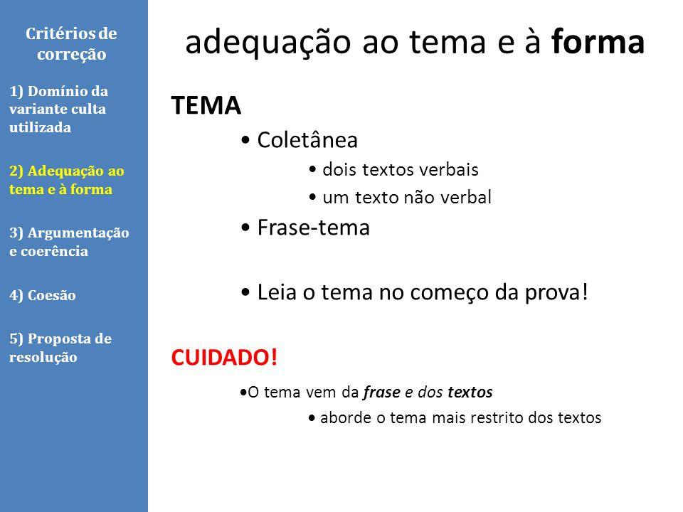 Critérios de correção TEMA Coletânea dois textos verbais um texto não verbal Frase-tema Leia o tema no começo da prova! CUIDADO! O tema vem da frase e